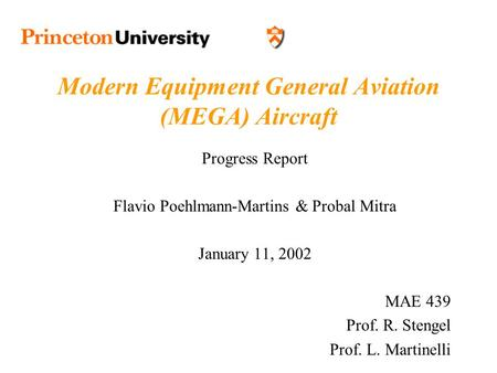 Modern Equipment General Aviation (MEGA) Aircraft Progress Report Flavio Poehlmann-Martins & Probal Mitra January 11, 2002 MAE 439 Prof. R. Stengel Prof.