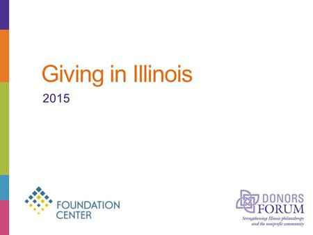 Giving in Illinois 2015. About Donors Forum Founded in 1974, Donors Forum is unique for being the only regional association in the U.S. that represents.