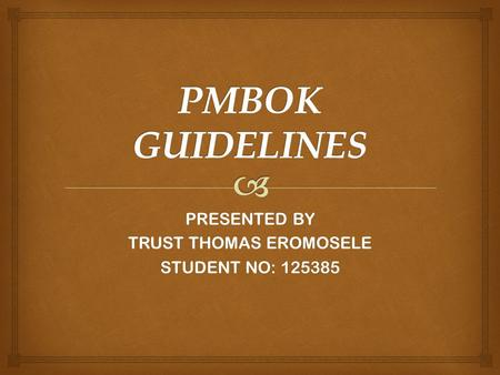 PRESENTED BY TRUST THOMAS EROMOSELE STUDENT NO: 125385.