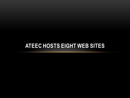 ATEEC HOSTS EIGHT WEB SITES. March 2012 - 2013Visits By individuals Page viewsDuration ateec.org, 12,3918,77645,3303.30 ateeclab.org, 2,3281,36311,6314.12.