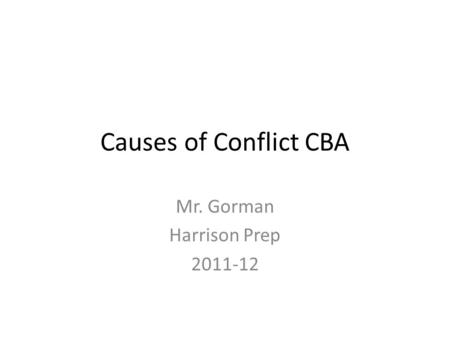 Causes of Conflict CBA Mr. Gorman Harrison Prep 2011-12.