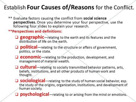 Establish Four Causes of/Reasons for the Conflict. ** Evaluate factors causing the conflict from social science perspectives. Once you determine your four.