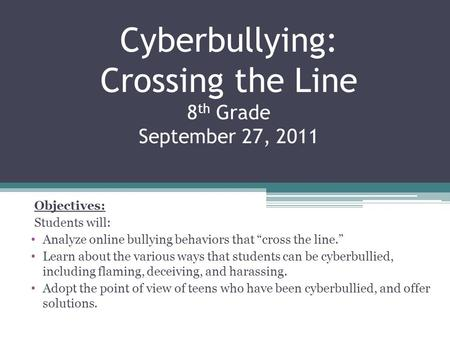 Cyberbullying: Crossing the Line 8th Grade September 27, 2011