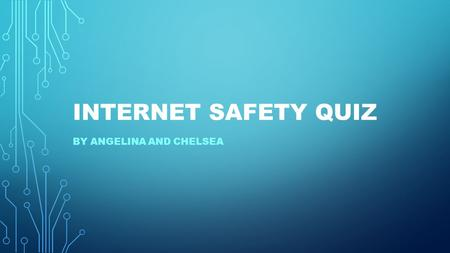 INTERNET SAFETY QUIZ BY ANGELINA AND CHELSEA. QUESTION 1. WHAT AGE DO YOU HAVE TO BE TO HAVE INSTAGRAM, SNAPCHAT AND FACEBOOK? A.13 B.15 C.18 D.12.