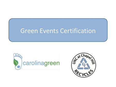 Green Events Certification. The Goals of a Green Event For your event specifically 1.Near Zero Waste and low environmental impact 2.Translate what you.