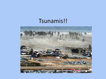 "Tsunamis!!. Tsunami Tsunami – Japanese word that means ""harbor wave"""