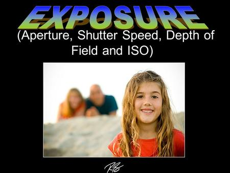 (Aperture, Shutter Speed, Depth of Field and ISO).
