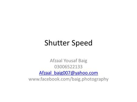 Shutter Speed Afzaal Yousaf Baig 03006522133
