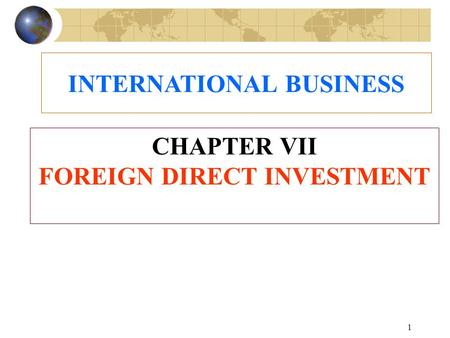 INTERNATIONAL BUSINESS CHAPTER VII FOREIGN DIRECT INVESTMENT