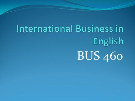 BUS 460. INTERNATIONAL TRADE AND FOREIGN DIRECT INVESTMENT.