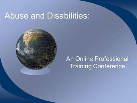Abuse and Disabilities: An Online Professional Training Conference.