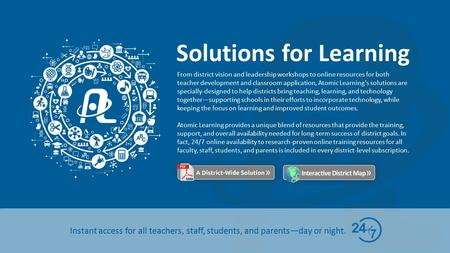 Solutions for Learning Instant access for all teachers, staff, students, and parents—day or night. From district vision and leadership workshops to online.