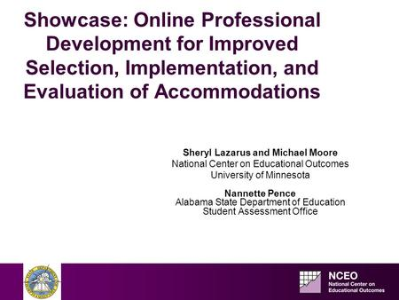 Showcase: Online Professional Development for Improved Selection, Implementation, and Evaluation of Accommodations Sheryl Lazarus and Michael Moore National.
