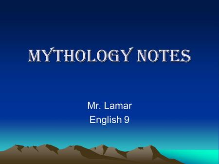 Mythology Notes Mr. Lamar English 9. A myth is… A traditional story that attempts to explain a natural phenomenon or justify a certain practice or belief.