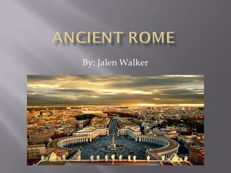 By: Jalen Walker  Geography of Rome is characterized by the Seven Hills and The Tiber River. Rome city situated on the eastern banks of river Tiber.
