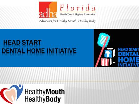 Under the direction of the Office of Head Start (OHS), the Head Start Resource Center (HSRC) offered funds to support state Dental Home Initiatives.