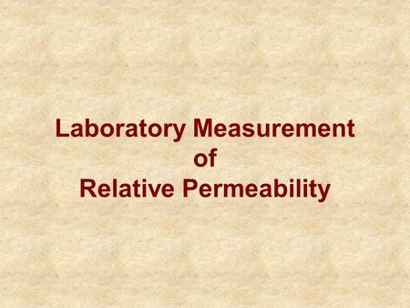 Laboratory Measurement of Relative Permeability