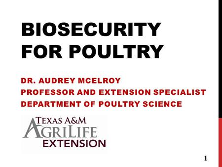 BIOSECURITY FOR POULTRY DR. AUDREY MCELROY PROFESSOR AND EXTENSION SPECIALIST DEPARTMENT OF POULTRY SCIENCE 1.