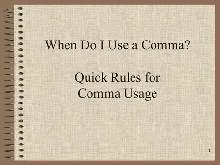 When Do I Use a Comma? Quick Rules for Comma Usage
