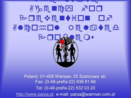 The State Agency for Prevention of Alcohol Related Problems Poland, 01-458 Warsaw, 25 Szańcowa str. Fax: (0-48-prefix-22) 836 81 66 Tel: (0-48-prefix-22)