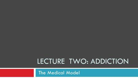 The Medical Model LECTURE TWO: ADDICTION Let's Look at the MAST.