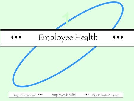 Page Up to Reverse  Employee Health  Page Down to Advance  Employee Health  1.
