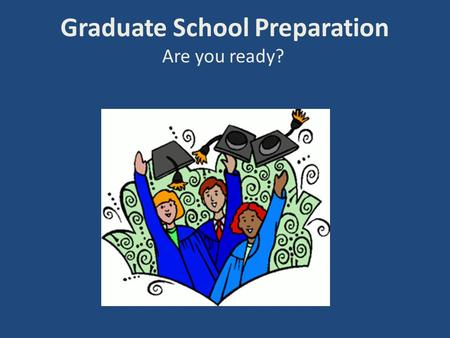 Graduate School Preparation Are you ready?. Why go to grad school? Continue education directly after receiving undergraduate degree Professionals return.