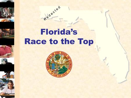 Florida's Race to the Top R e d a c t e d. 2 Florida's Courage to Reform School and district grades A – F Differentiated Accountability High School Grades.