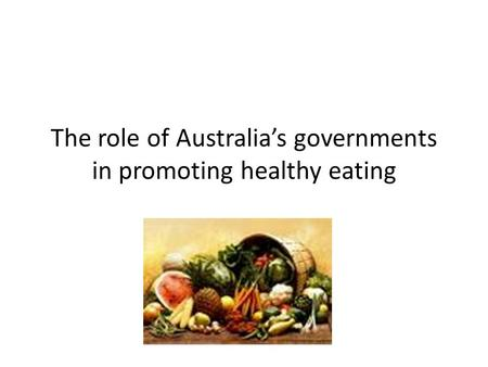 The role of Australia's governments in promoting healthy eating.