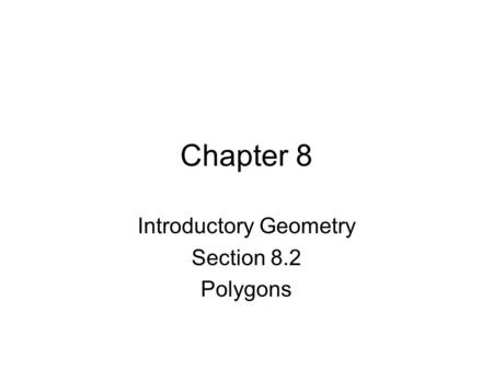 Chapter 8 Introductory Geometry Section 8.2 Polygons.