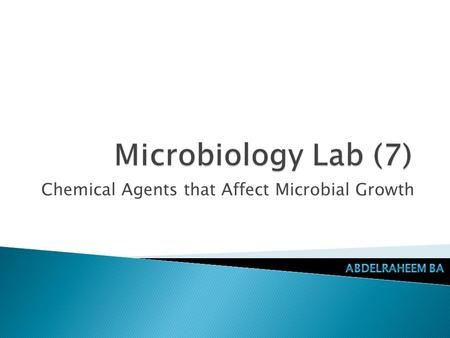 Chemical Agents that Affect Microbial Growth.  A chemical substance used in treatment of infectious disease. ◦ Bacteriocidal agents.  Kill bacterial.