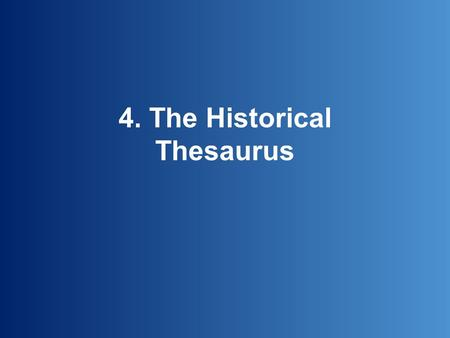4. The Historical Thesaurus. The Historical Thesaurus is a semantic index of the contents of the OED…