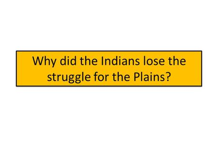 Why did the Indians lose the struggle for the Plains?
