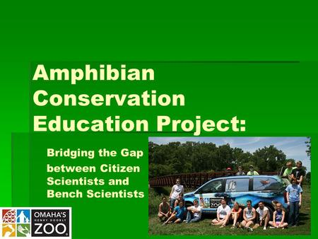 Amphibian Conservation Education Project: Bridging the Gap between Citizen Scientists and Bench Scientists.
