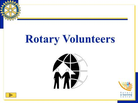 Rotary Volunteers. Rotary Volunteers is one of Rotary International's structured programs designed to help clubs and districts achieve their service goals.