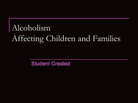 Alcoholism Affecting Children and Families Student Created.