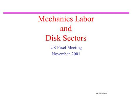 M. Gilchriese Mechanics Labor and Disk Sectors US Pixel Meeting November 2001.
