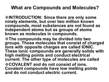 What are Compounds and Molecules?  INTRODUCTION: Since there are only some ninety elements, but over two million known compounds, most substances are.