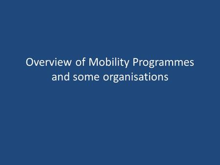 Overview of Mobility Programmes and some organisations.