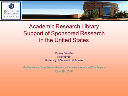 Academic Research Library Support of Sponsored Research in the United States Brinley Franklin Vice Provost University of Connecticut Libraries Qualitative.