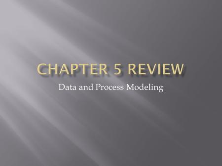 Data and Process Modeling.  Describe data and process modeling, and name the main data and process modeling techniques.