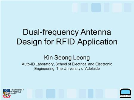 Dual-frequency Antenna Design for RFID Application Kin Seong Leong Auto-ID Laboratory, School of Electrical and Electronic Engineering, The University.