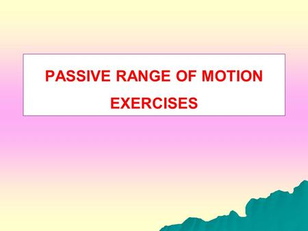 PASSIVE RANGE OF MOTION EXERCISES