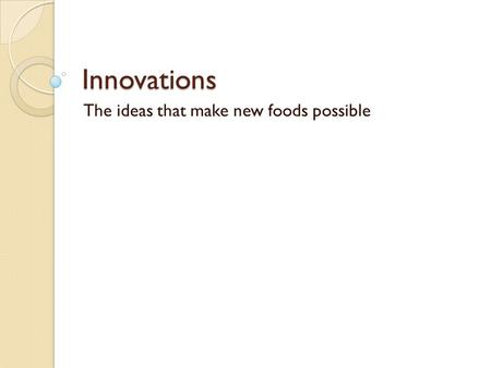 The ideas that make new foods possible