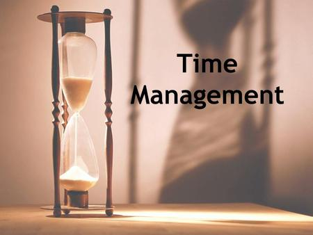 Time Management. Outline How busy will you be in grad school? Self-assessment The five categories of time management Tips to increase your efficiency.