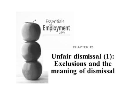 CHAPTER 12 Unfair dismissal (1): Exclusions and the meaning of dismissal.