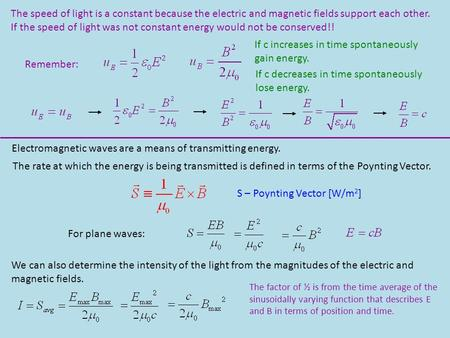 The speed of light is a constant because the electric and magnetic fields support each other. If the speed of light was not constant energy would not be.