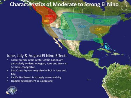 COOL DRY WARMWET June, July & August El Nino Effects Cooler trends in the center of the nation are particularly evident in August, June and July can be.