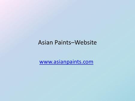 Asian Paints–Website www.asianpaints.com. Project Description  The overall approach of the website was to guide homeowners through the three stages of.
