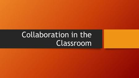 Collaboration in the Classroom. Group Work Those with previous experience as Paraprofessional What do you want lead teachers to know? What questions do.